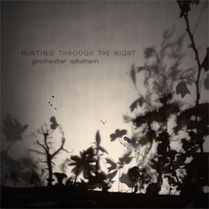 Geschwister Schumann – Hunting through the night